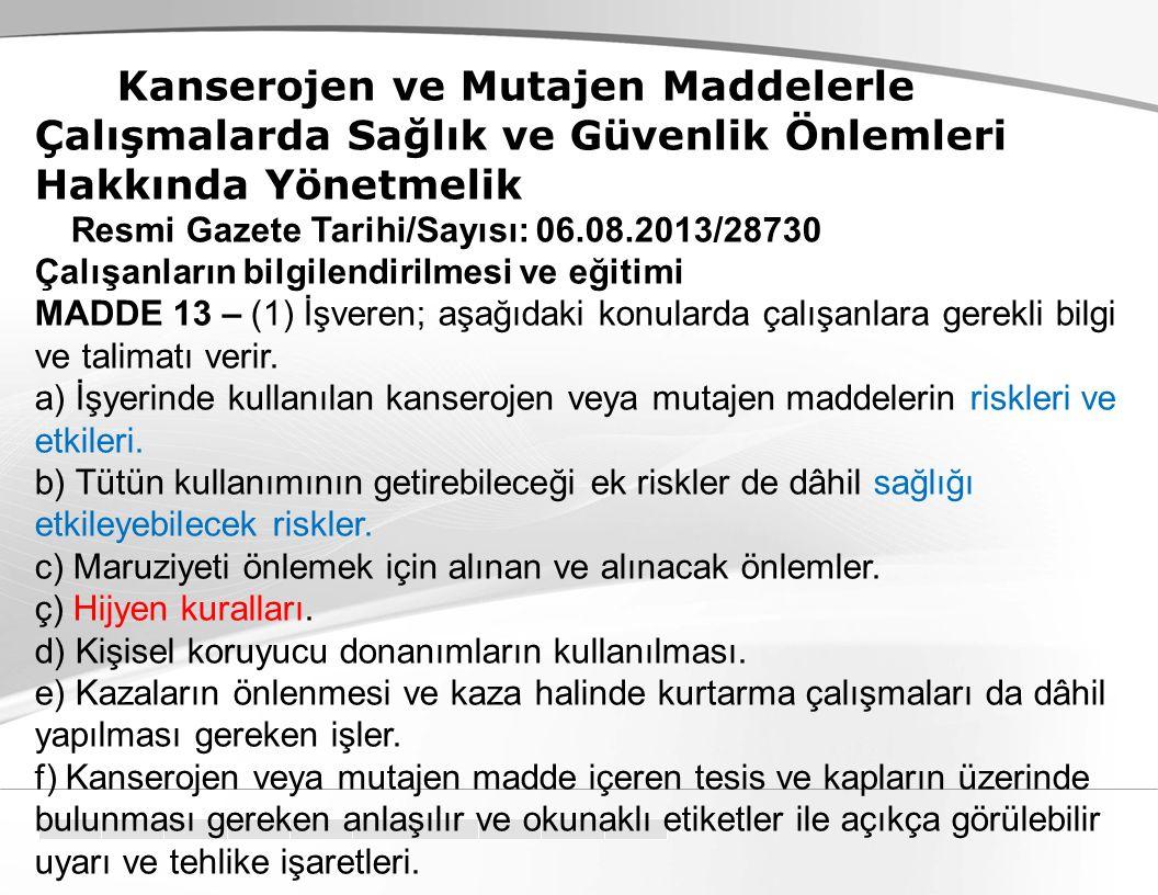 Kanserojen ve Mutajen Maddelerle Çalışmalarda Sağlık ve Güvenlik Önlemleri Hakkında Yönetmelik Resmi Gazete Tarihi/Sayısı: 06.08.2013/28730 Çalışanlar