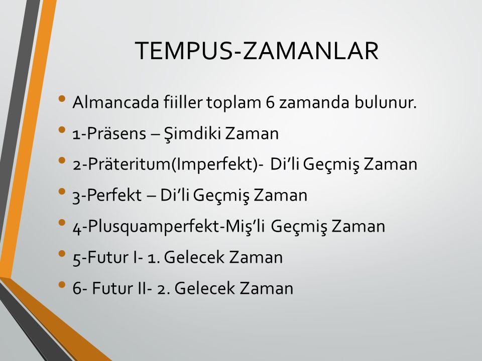 TEMPUS-ZAMANLAR Almancada fiiller toplam 6 zamanda bulunur. 1-Präsens – Şimdiki Zaman 2-Präteritum(Imperfekt)- Di'li Geçmiş Zaman 3-Perfekt – Di'li Ge