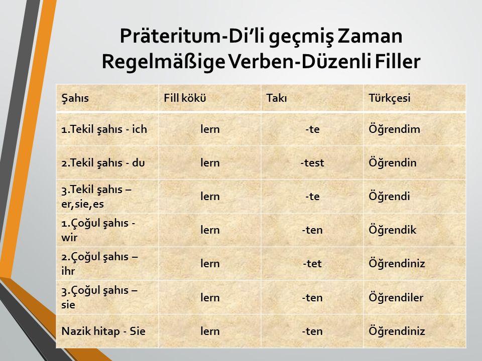 Präteritum-Di'li geçmiş Zaman Regelmäßige Verben-Düzenli Filler ŞahısFill köküTakıTürkçesi 1.Tekil şahıs - ichlern-teÖğrendim 2.Tekil şahıs - dulern-t