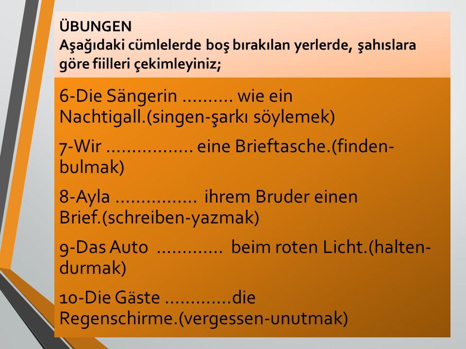 ÜBUNGEN Aşağıdaki cümlelerde boş bırakılan yerlerde, şahıslara göre fiilleri çekimleyiniz; 6-Die Sängerin ………. wie ein Nachtigall.(singen-şarkı söylem