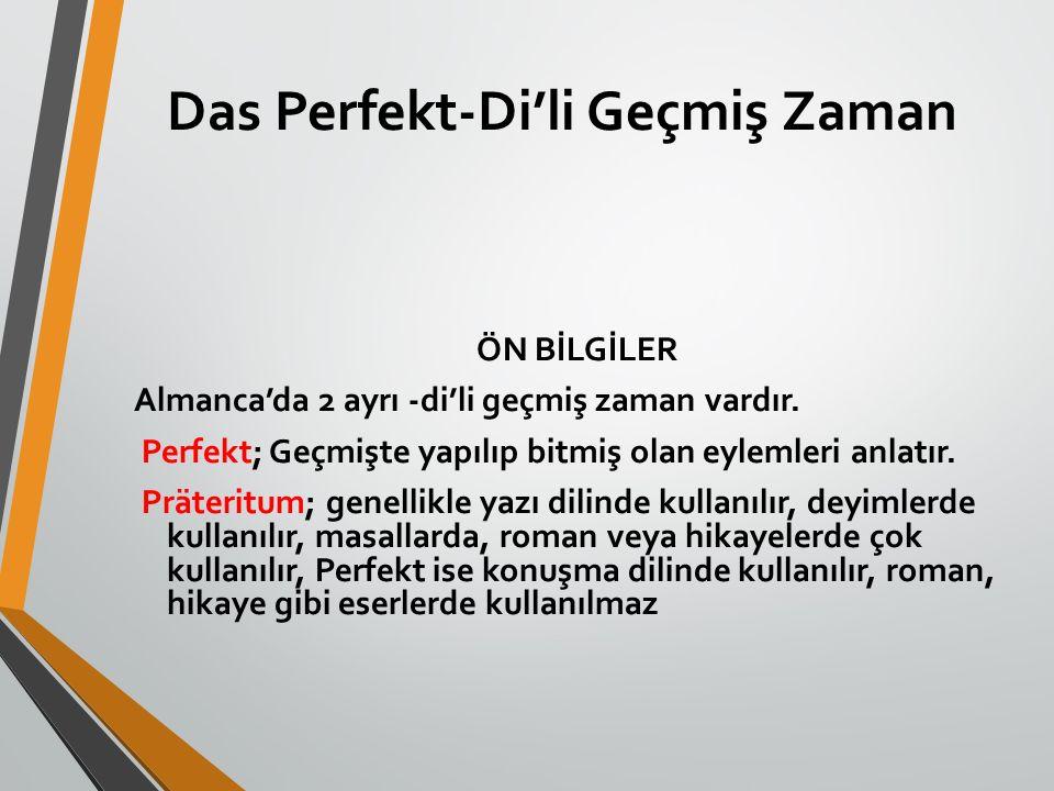 Das Perfekt-Di'li Geçmiş Zaman ÖN BİLGİLER Almanca'da 2 ayrı -di'li geçmiş zaman vardır. Perfekt; Geçmişte yapılıp bitmiş olan eylemleri anlatır. Prät