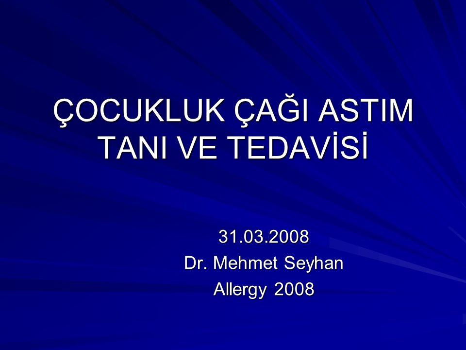 ÇOCUKLUK ÇAĞI ASTIM TANI VE TEDAVİSİ 31.03.2008 Dr. Mehmet Seyhan Allergy 2008