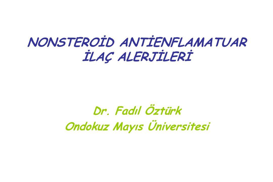 NONSTEROİD ANTİENFLAMATUAR İLAÇ ALERJİLERİ Dr. Fadıl Öztürk Ondokuz Mayıs Üniversitesi
