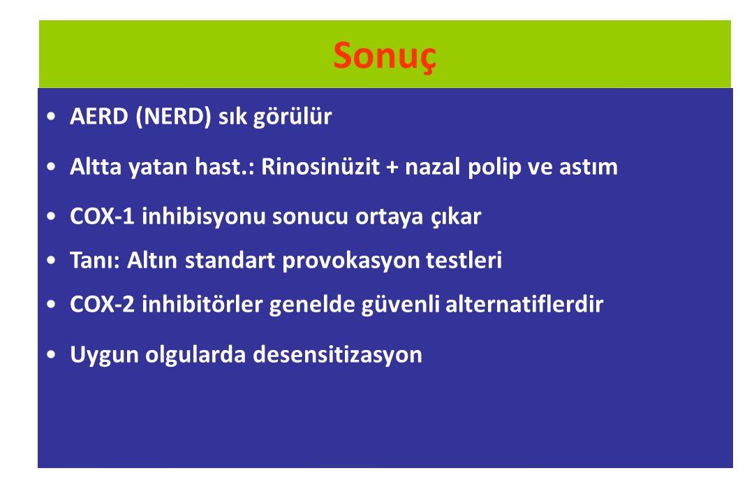 Sonuç AERD (NERD) sık görülür Altta yatan hast.: Rinosinüzit + nazal polip ve astım COX-1 inhibisyonu sonucu ortaya çıkar Tanı: Altın standart provoka