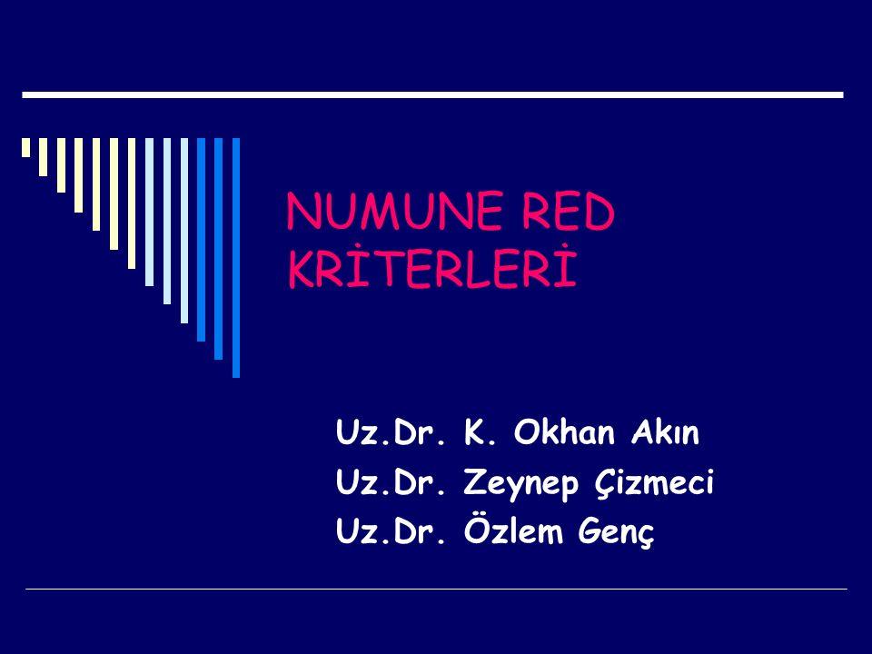 NUMUNE RED KRİTERLERİ Uz.Dr. K. Okhan Akın Uz.Dr. Zeynep Çizmeci Uz.Dr. Özlem Genç