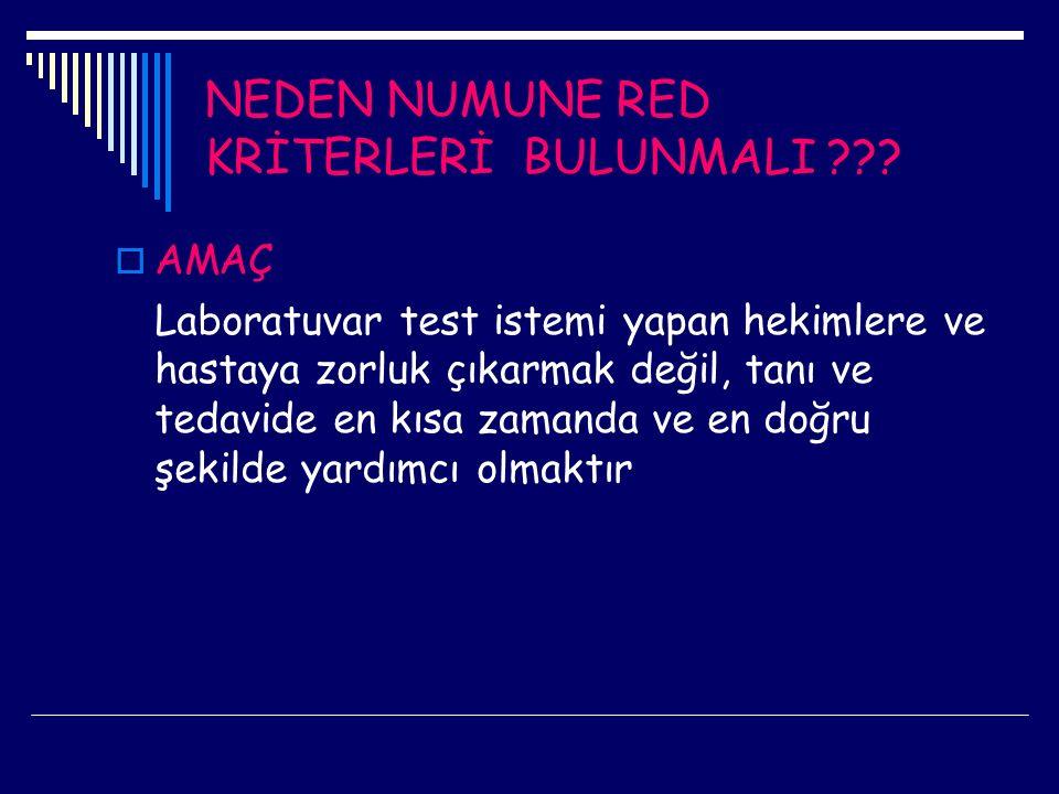 NEDEN NUMUNE RED KRİTERLERİ BULUNMALI ???  AMAÇ Laboratuvar test istemi yapan hekimlere ve hastaya zorluk çıkarmak değil, tanı ve tedavide en kısa za