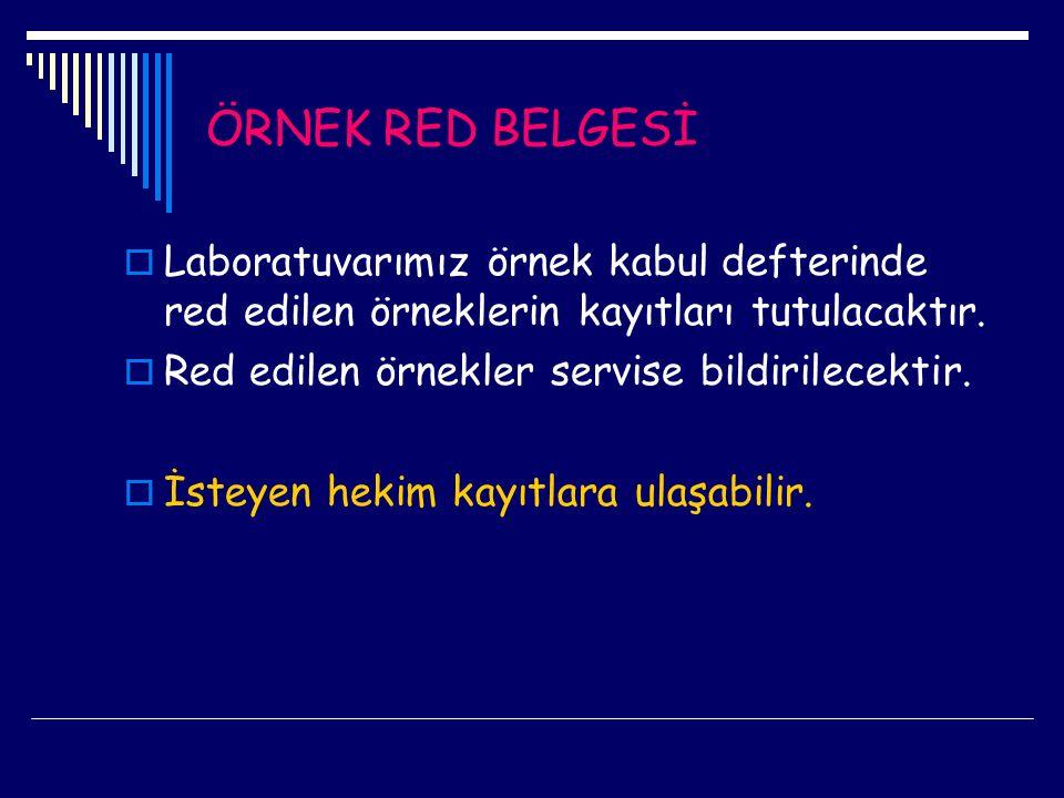 ÖRNEK RED BELGESİ  Laboratuvarımız örnek kabul defterinde red edilen örneklerin kayıtları tutulacaktır.  Red edilen örnekler servise bildirilecektir