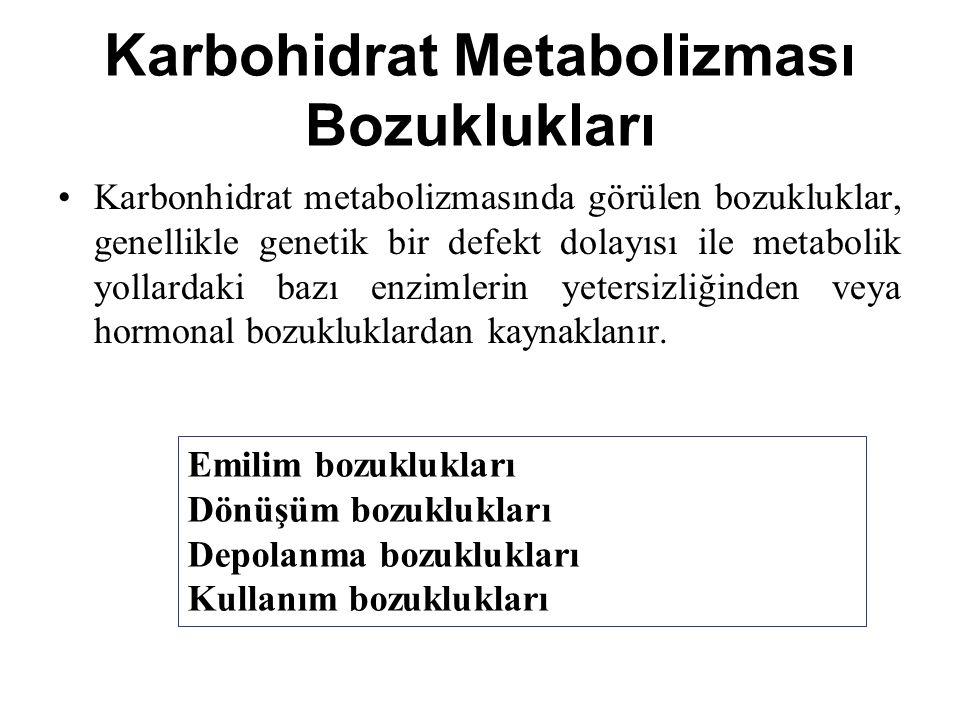 Karbohidrat Metabolizması Bozuklukları Karbonhidrat metabolizmasında görülen bozukluklar, genellikle genetik bir defekt dolayısı ile metabolik yollardaki bazı enzimlerin yetersizliğinden veya hormonal bozukluklardan kaynaklanır.