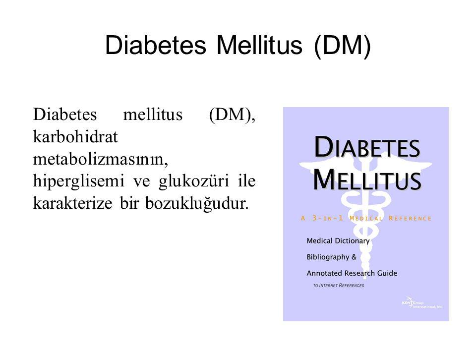 Diabetes Mellitus (DM) Diabetes mellitus (DM), karbohidrat metabolizmasının, hiperglisemi ve glukozüri ile karakterize bir bozukluğudur.