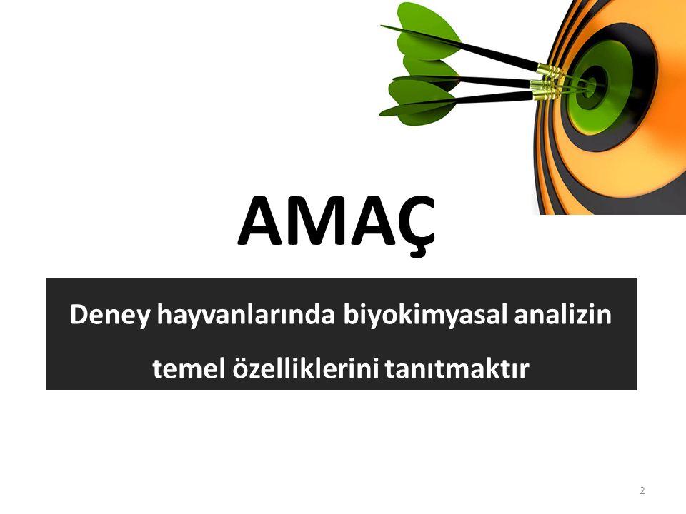 2 Deney hayvanlarında biyokimyasal analizin temel özelliklerini tanıtmaktır AMAÇ