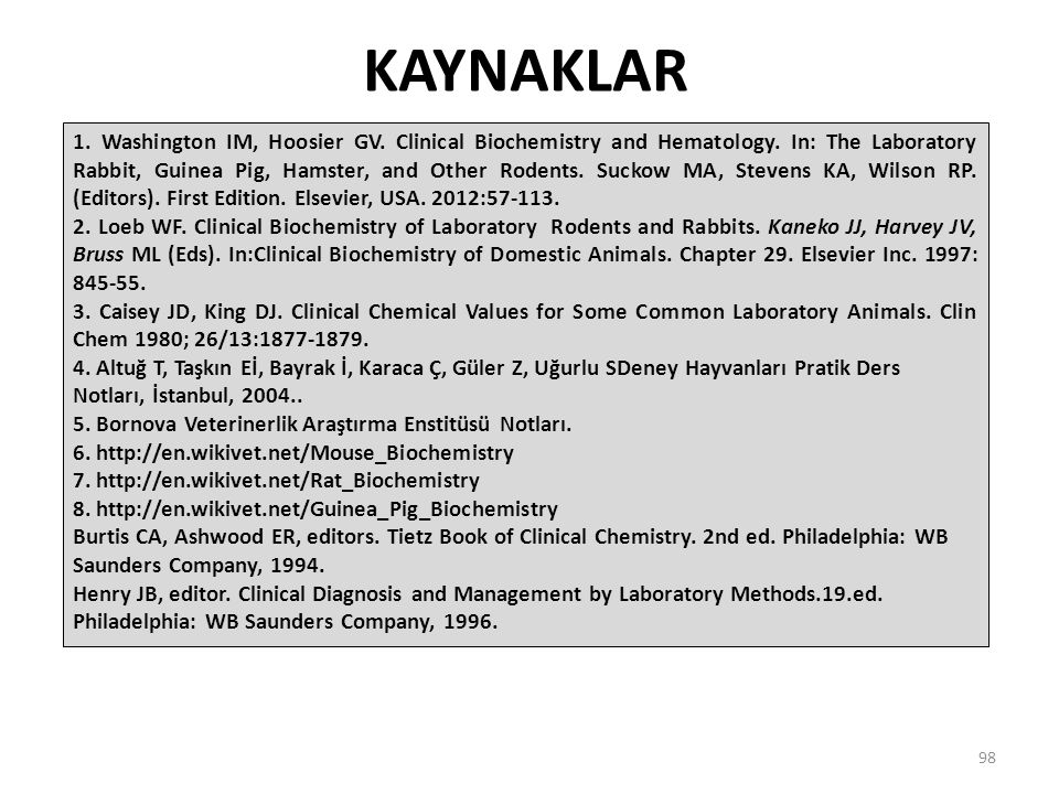 KAYNAKLAR 1. Washington IM, Hoosier GV. Clinical Biochemistry and Hematology. In: The Laboratory Rabbit, Guinea Pig, Hamster, and Other Rodents. Sucko