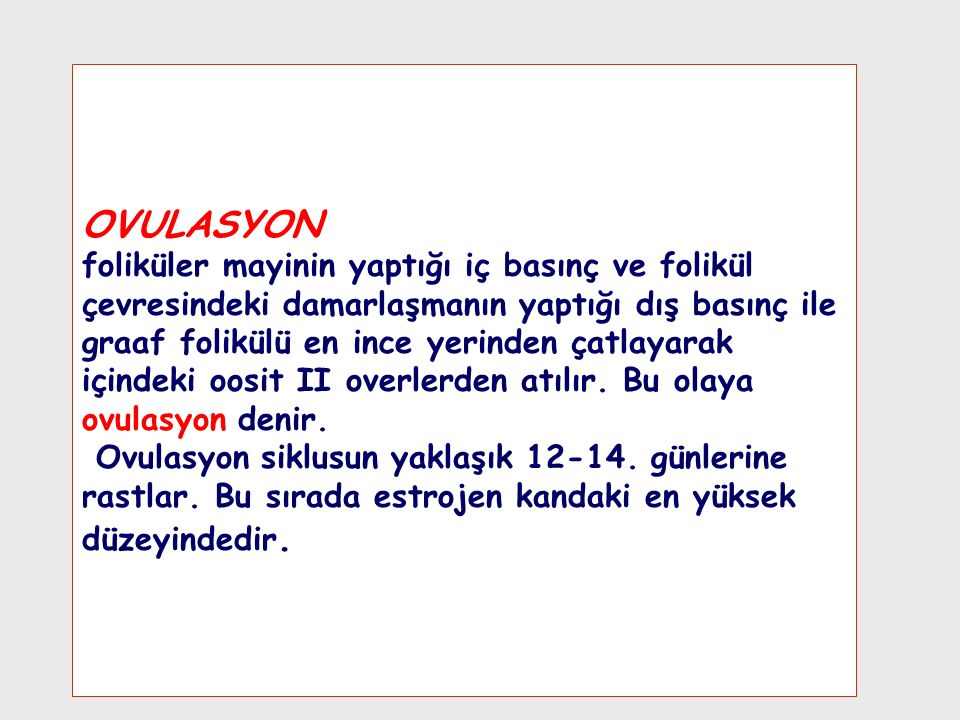 OVULASYON foliküler mayinin yaptığı iç basınç ve folikül çevresindeki damarlaşmanın yaptığı dış basınç ile graaf folikülü en ince yerinden çatlayarak içindeki oosit II overlerden atılır.