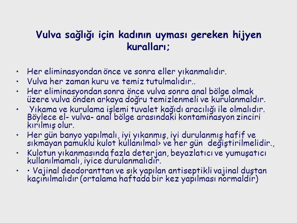 Vulva sağlığı için kadının uyması gereken hijyen kuralları; Her eliminasyondan önce ve sonra eller yıkanmalıdır.