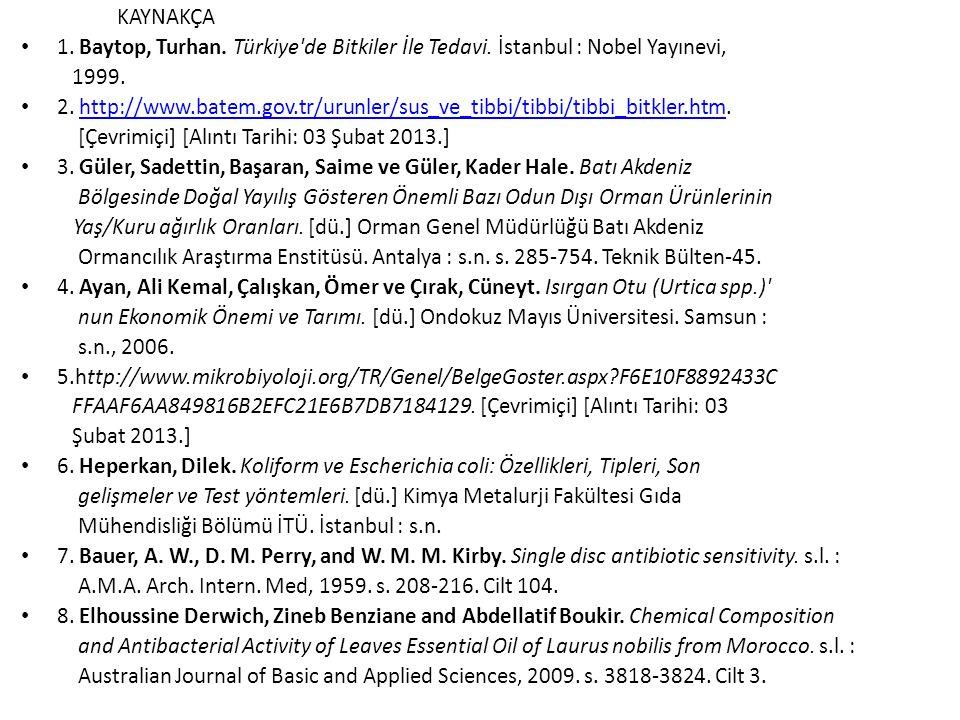 KAYNAKÇA 1. Baytop, Turhan. Türkiye'de Bitkiler İle Tedavi. İstanbul : Nobel Yayınevi, 1999. 2. http://www.batem.gov.tr/urunler/sus_ve_tibbi/tibbi/tib