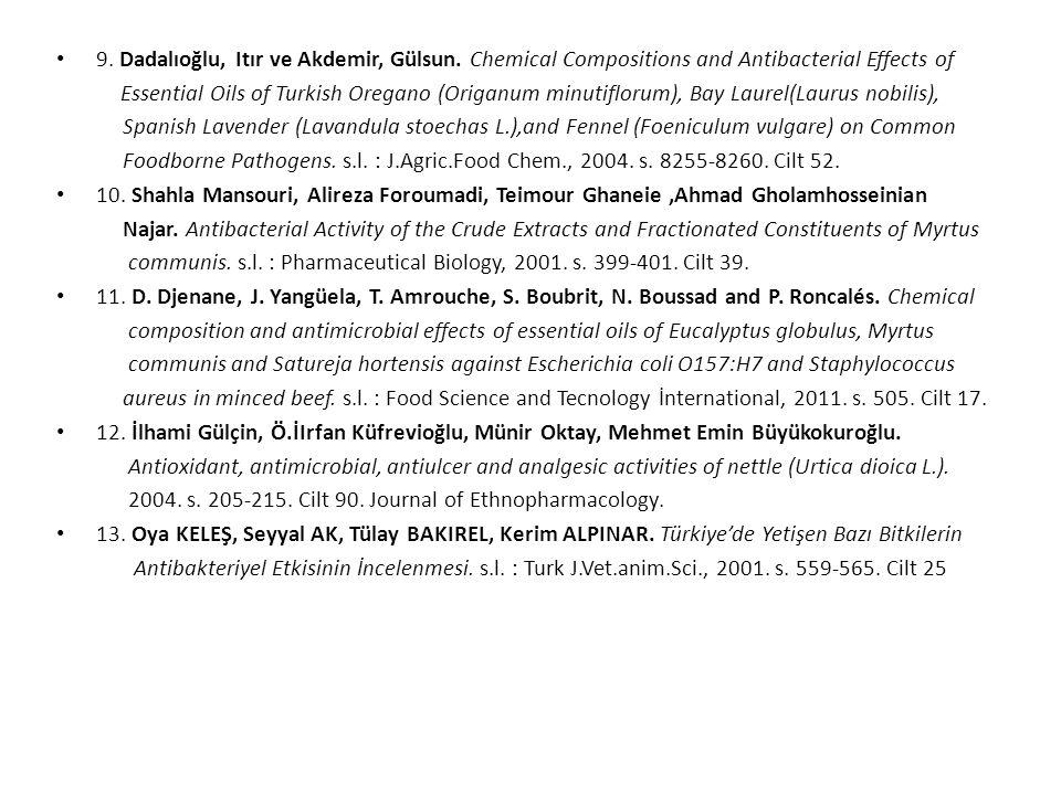 9. Dadalıoğlu, Itır ve Akdemir, Gülsun. Chemical Compositions and Antibacterial Effects of Essential Oils of Turkish Oregano (Origanum minutiflorum),