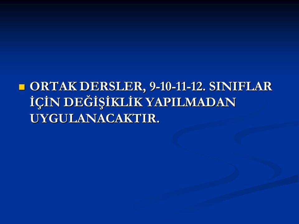 ORTAK DERSLER, 9-10-11-12. SINIFLAR İÇİN DEĞİŞİKLİK YAPILMADAN UYGULANACAKTIR. ORTAK DERSLER, 9-10-11-12. SINIFLAR İÇİN DEĞİŞİKLİK YAPILMADAN UYGULANA