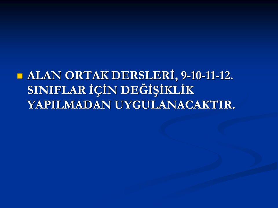 ALAN ORTAK DERSLERİ, 9-10-11-12. SINIFLAR İÇİN DEĞİŞİKLİK YAPILMADAN UYGULANACAKTIR. ALAN ORTAK DERSLERİ, 9-10-11-12. SINIFLAR İÇİN DEĞİŞİKLİK YAPILMA