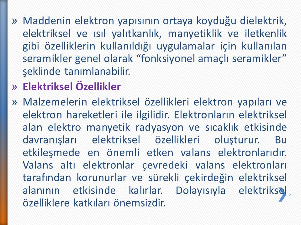 » Maddenin elektron yapısının ortaya koyduğu dielektrik, elektriksel ve ısıl yalıtkanlık, manyetiklik ve iletkenlik gibi özelliklerin kullanıldığı uyg