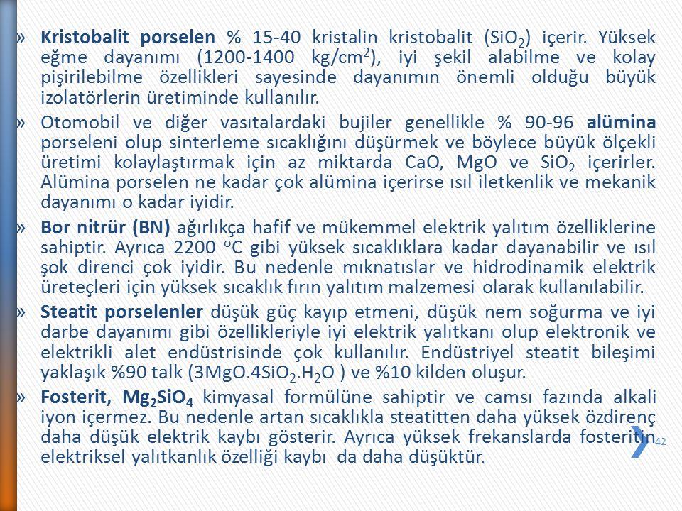 » Kristobalit porselen % 15-40 kristalin kristobalit (SiO 2 ) içerir. Yüksek eğme dayanımı (1200-1400 kg/cm 2 ), iyi şekil alabilme ve kolay pişirileb
