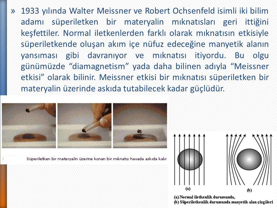 » 1933 yılında Walter Meissner ve Robert Ochsenfeld isimli iki bilim adamı süperiletken bir materyalin mıknatısları geri ittiğini keşfettiler. Normal