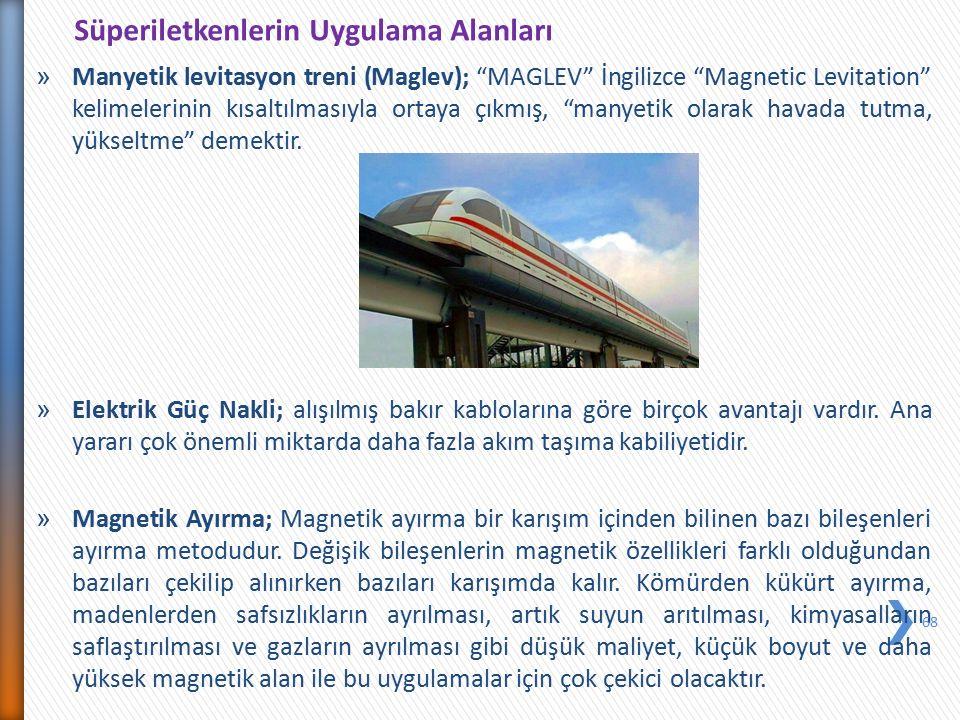 """» Manyetik levitasyon treni (Maglev); """"MAGLEV"""" İngilizce """"Magnetic Levitation"""" kelimelerinin kısaltılmasıyla ortaya çıkmış, """"manyetik olarak havada tu"""