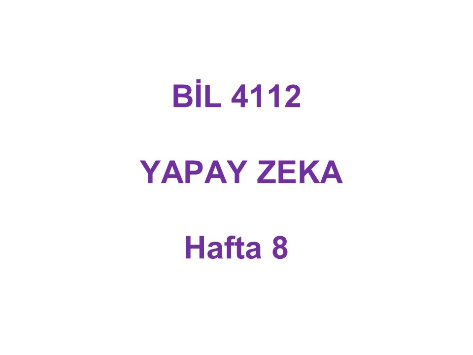 BİL 4112 YAPAY ZEKA Hafta 8