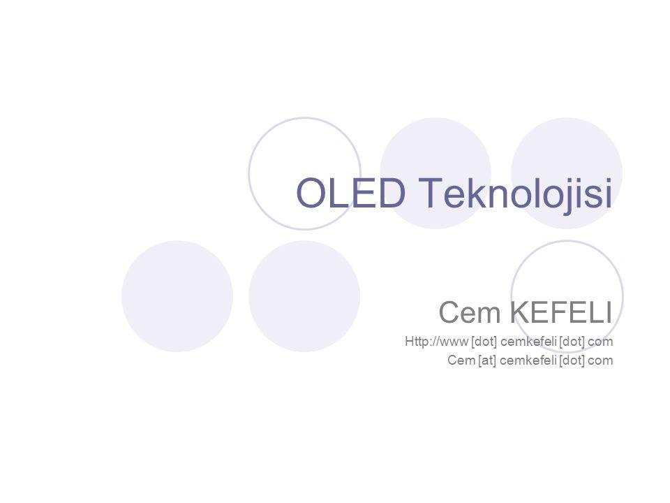 OLED Teknolojisi Cem KEFELI Http://www [dot] cemkefeli [dot] com Cem [at] cemkefeli [dot] com