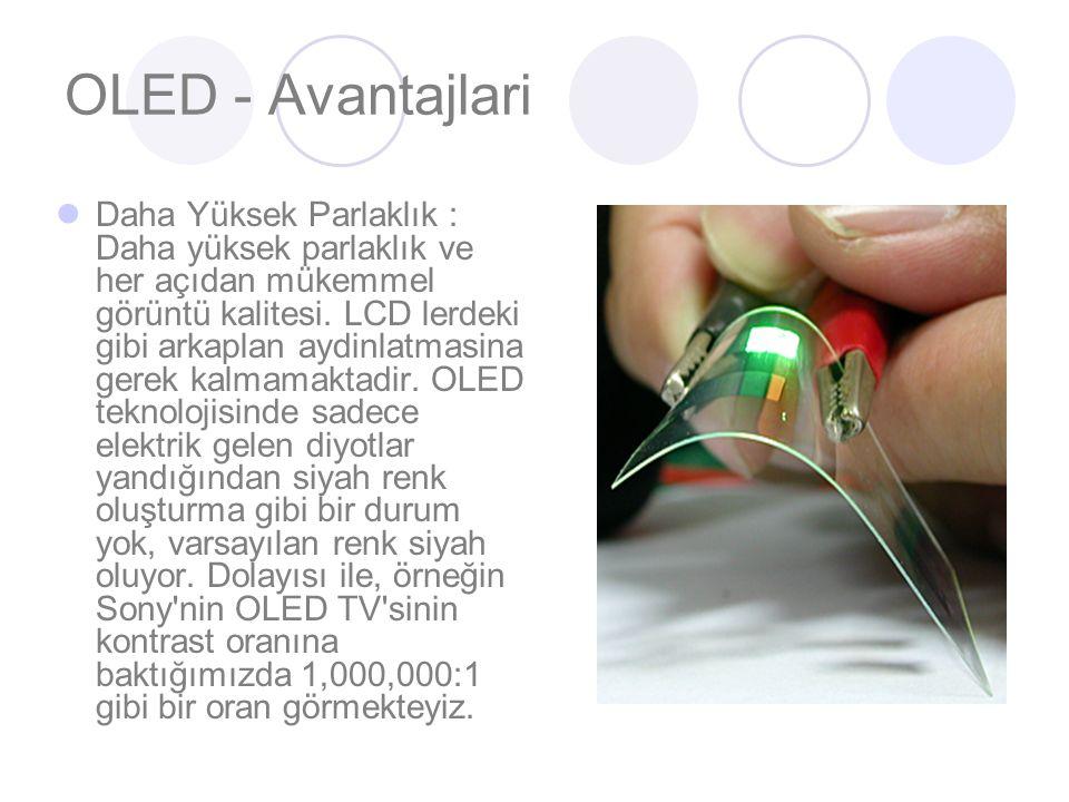 OLED - Avantajlari Daha Yüksek Parlaklık : Daha yüksek parlaklık ve her açıdan mükemmel görüntü kalitesi.