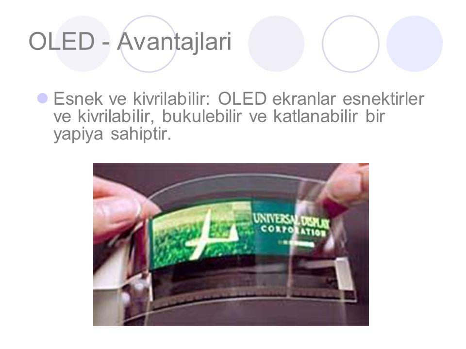 OLED - Avantajlari Esnek ve kivrilabilir: OLED ekranlar esnektirler ve kivrilabilir, bukulebilir ve katlanabilir bir yapiya sahiptir.