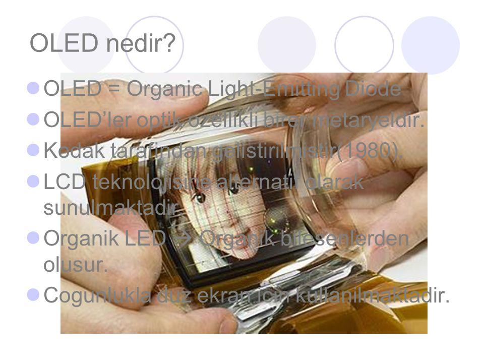 OLED nedir. OLED = Organic Light-Emitting Diode OLED'ler optik ozellikli birer metaryeldir.