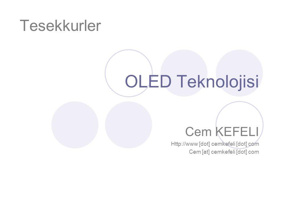 OLED Teknolojisi Cem KEFELI Http://www [dot] cemkefeli [dot] com Cem [at] cemkefeli [dot] com Tesekkurler