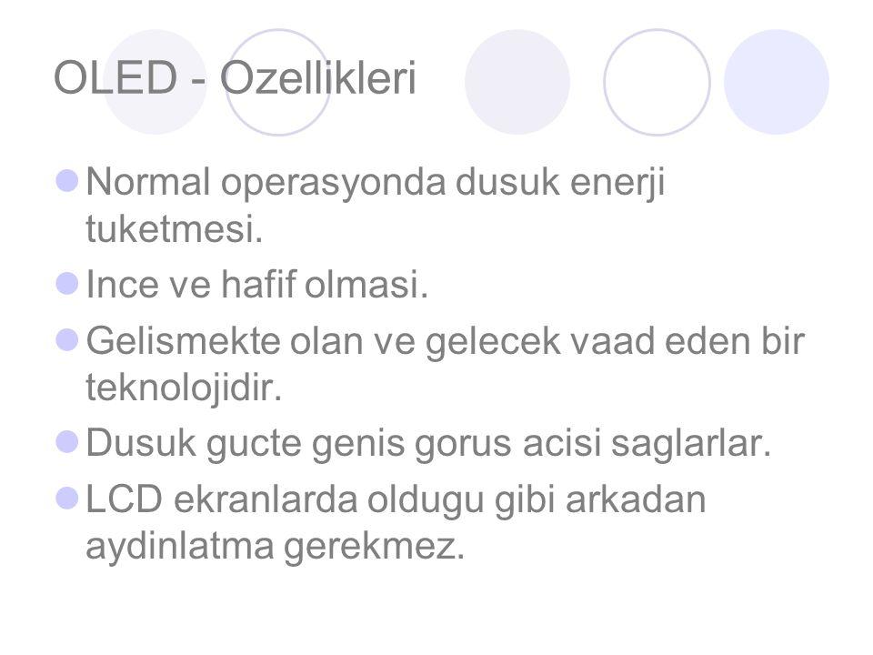 OLED - Ozellikleri Normal operasyonda dusuk enerji tuketmesi.