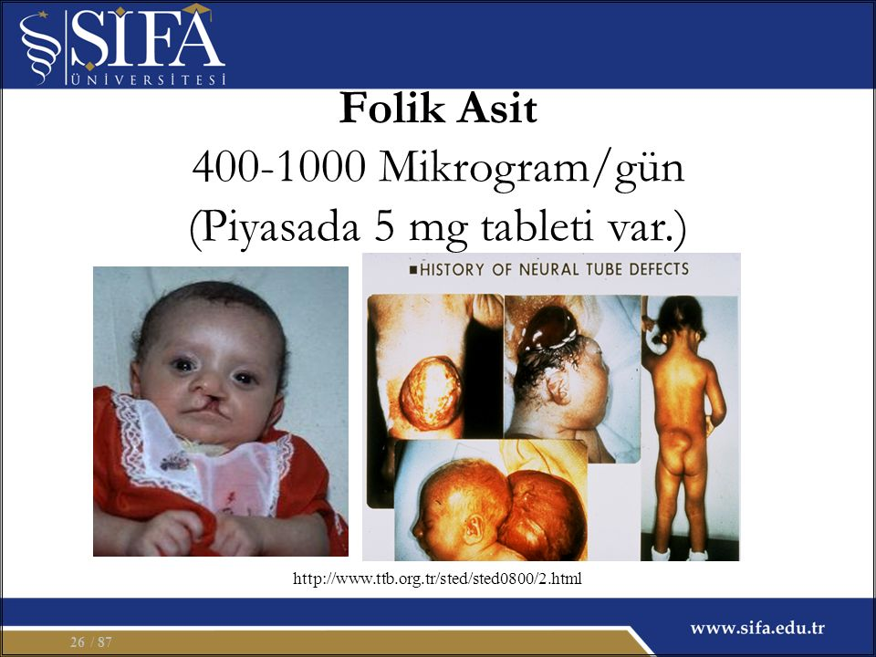 Folik Asit 400-1000 Mikrogram/gün (Piyasada 5 mg tableti var.) / 8726 http://www.ttb.org.tr/sted/sted0800/2.html