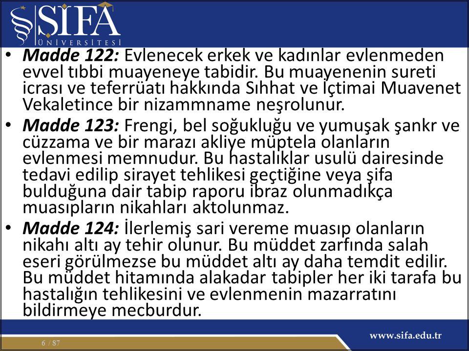 Madde 122: Evlenecek erkek ve kadınlar evlenmeden evvel tıbbi muayeneye tabidir.