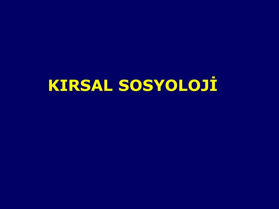 SOSYOLOJİ: TEMEL KAVRAMLAR Kırsal sosyoloji sosyoloji biliminin bir alt koludur.