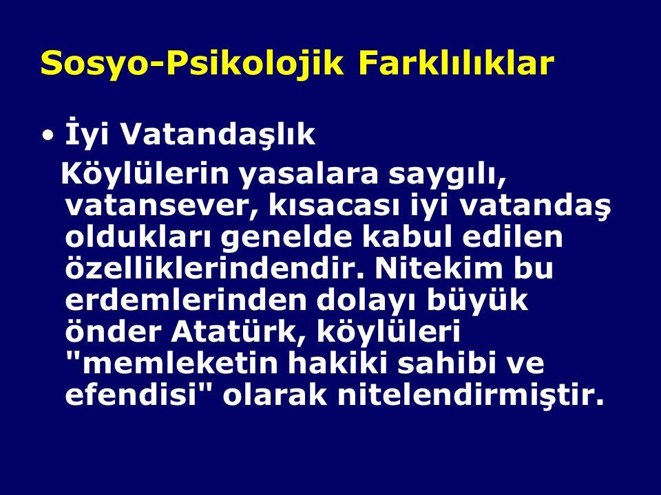 Sosyo-Psikolojik Farklılıklar İyi Vatandaşlık Köylülerin yasalara saygılı, vatansever, kısacası iyi vatandaş oldukları genelde kabul edilen özelliklerindendir.