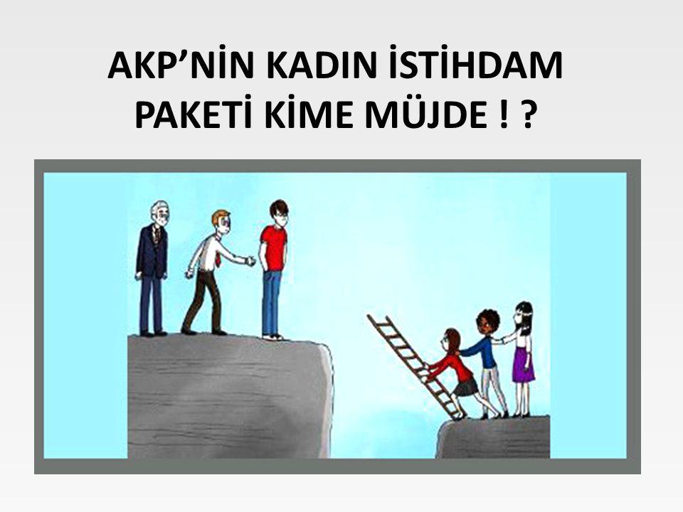AKP'NİN KADIN İSTİHDAM PAKETİ KİME MÜJDE !