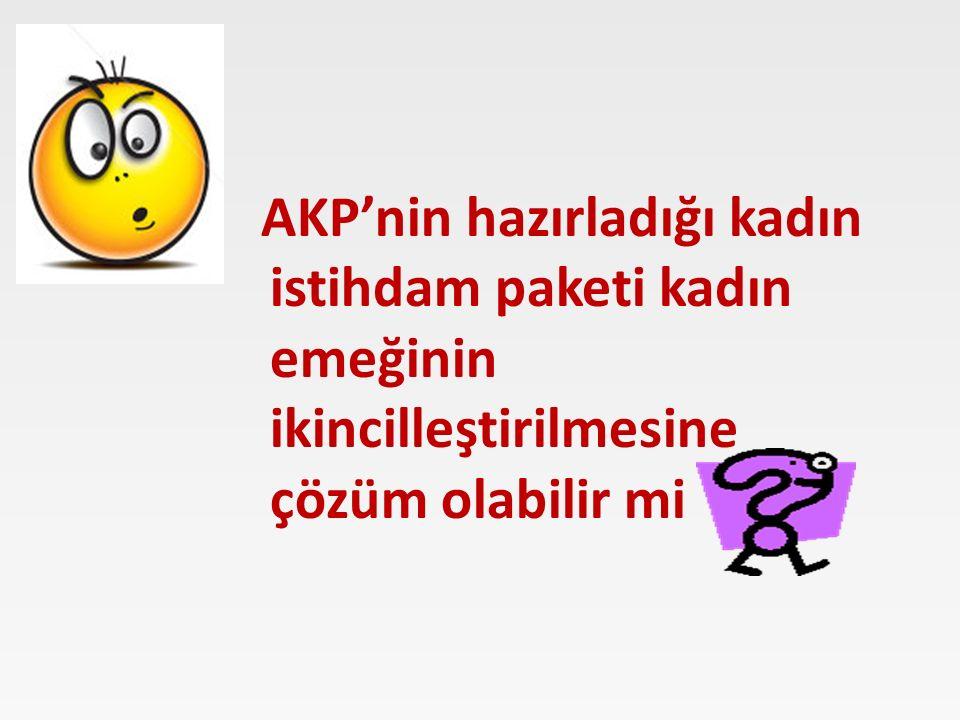 AKP'nin hazırladığı kadın istihdam paketi kadın emeğinin ikincilleştirilmesine çözüm olabilir mi