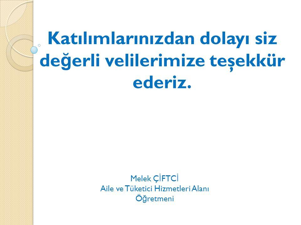 Melek Ç İ FTC İ Aile ve Tüketici Hizmetleri Alanı Ö ğ retmeni Katılımlarınızdan dolayı siz de ğ erli velilerimize teşekkür ederiz.
