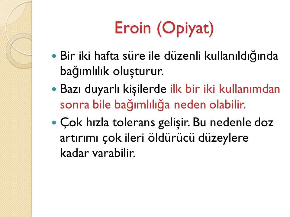 Eroin (Opiyat) Bir iki hafta süre ile düzenli kullanıldı ğ ında ba ğ ımlılık oluşturur.