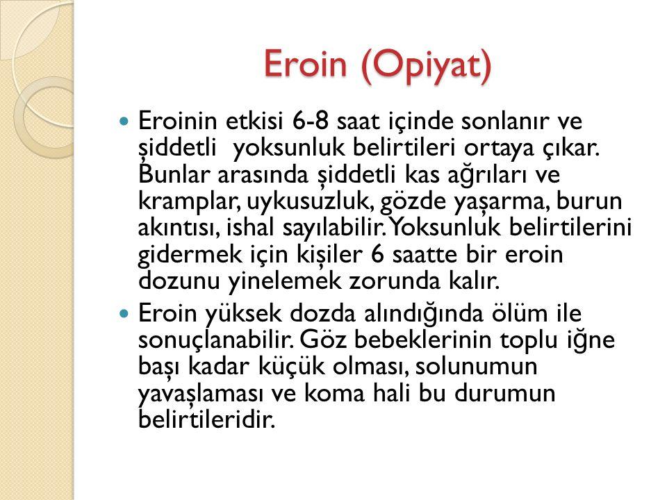 Eroin (Opiyat) Eroinin etkisi 6-8 saat içinde sonlanır ve şiddetli yoksunluk belirtileri ortaya çıkar.