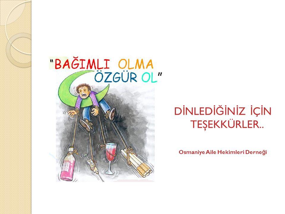 D İ NLED İĞİ N İ Z İ Ç İ N TEŞEKKÜRLER.. Osmaniye Aile Hekimleri Derne ğ i
