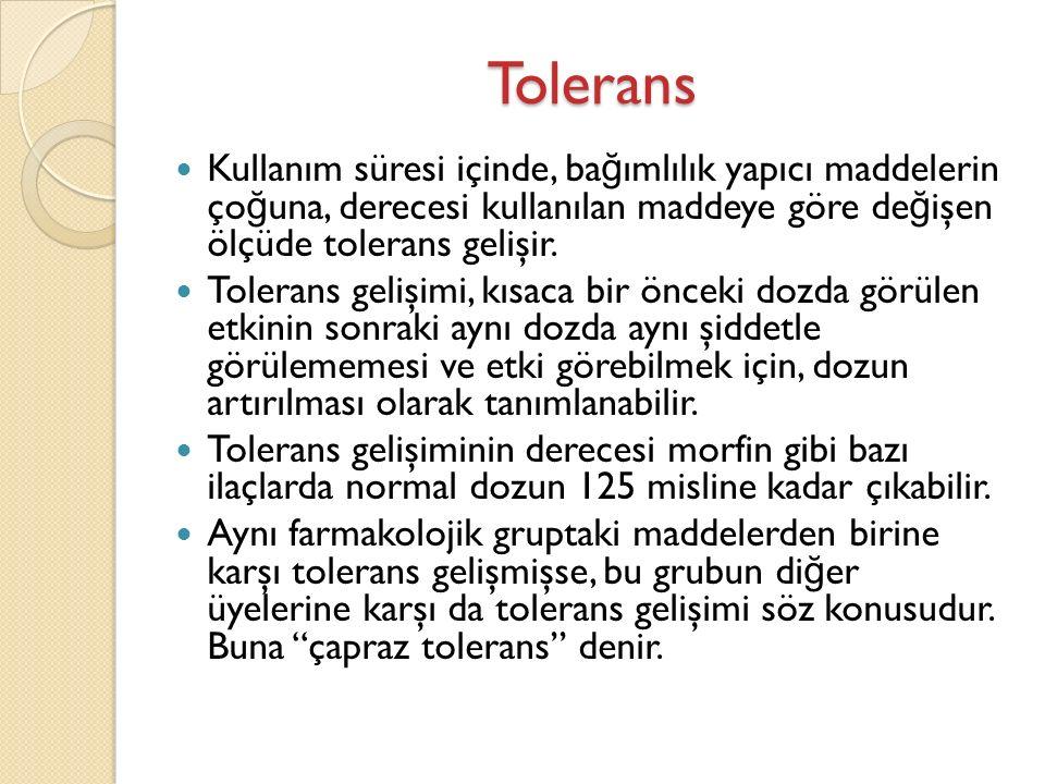 Tolerans Kullanım süresi içinde, ba ğ ımlılık yapıcı maddelerin ço ğ una, derecesi kullanılan maddeye göre de ğ işen ölçüde tolerans gelişir.