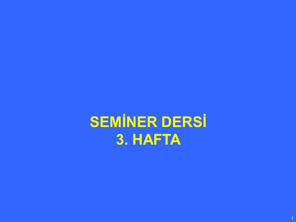 1 SEMİNER DERSİ 3. HAFTA
