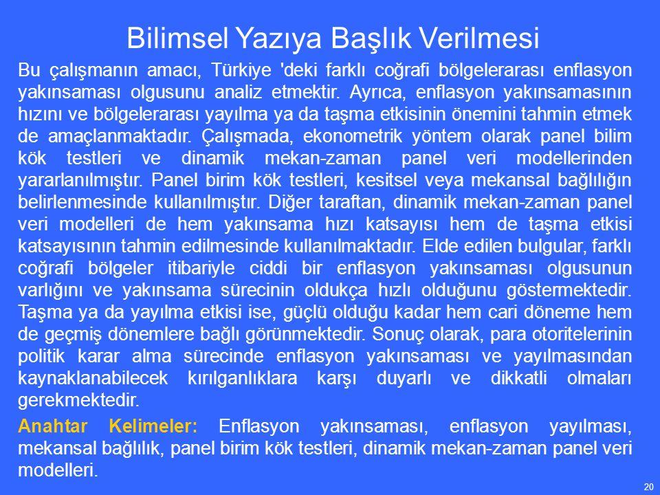 20 Bu çalışmanın amacı, Türkiye deki farklı coğrafi bölgelerarası enflasyon yakınsaması olgusunu analiz etmektir.