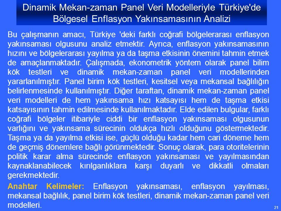 21 Bu çalışmanın amacı, Türkiye deki farklı coğrafi bölgelerarası enflasyon yakınsaması olgusunu analiz etmektir.