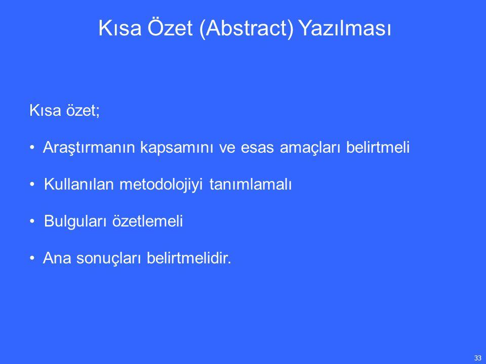 33 Kısa Özet (Abstract) Yazılması Kısa özet; Araştırmanın kapsamını ve esas amaçları belirtmeli Kullanılan metodolojiyi tanımlamalı Bulguları özetlemeli Ana sonuçları belirtmelidir.