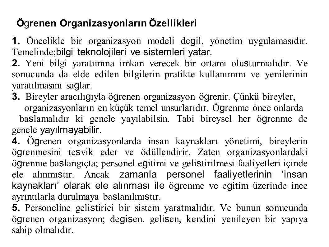 Ögrenen Organizasyonların Özellikleri 1. Öncelikle bir organizasyon modeli de g il, yönetim uygulamasıdır. Temelinde; bilgi teknolojileri ve sistemler