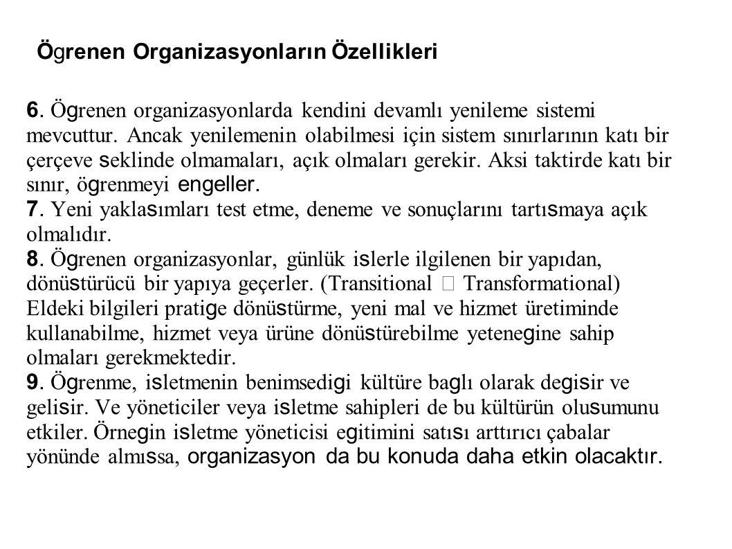 Ögrenen Organizasyonların Özellikleri 6. Ö g renen organizasyonlarda kendini devamlı yenileme sistemi mevcuttur. Ancak yenilemenin olabilmesi için sis