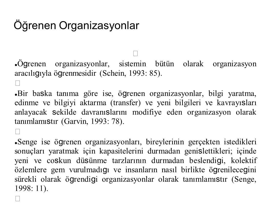 Öğrenen Organizasyonlar Ö g renen organizasyonun karakteristikleri, onu Tüm bireylerinin ö g renmesini hızlandıran ve kendisini sürekli olarak dönü s türen organizasyon tanımıyla belirtilebilir (Dodgson, 1993: 375).